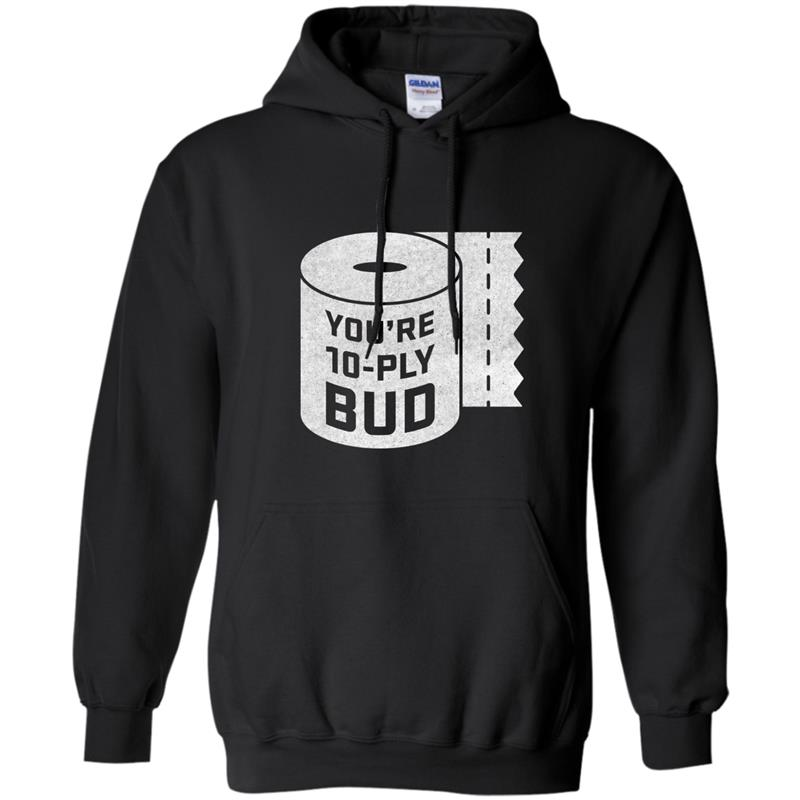 Youre 10-Ply Bud Funny Letterkenny Hockey T-Shirt-PL Hoodie-mt
