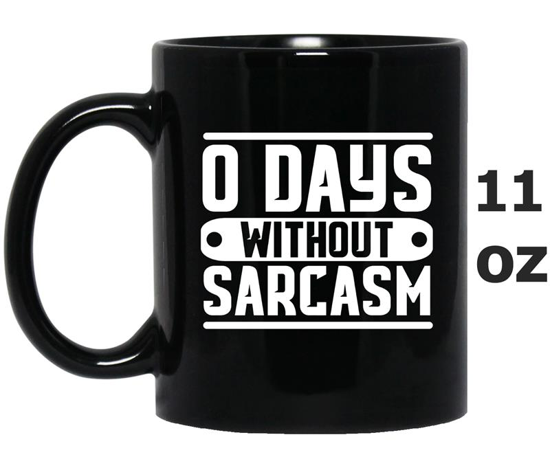 0 days without sarcasm clever quotes graphics funny -TD-Mug OZ