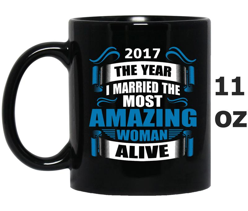 2017 The Year I Married The Most Amazing Woman Alive-Mug OZ