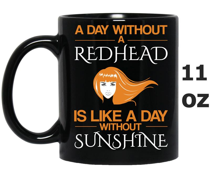 A day without a redhead is like without sunshine Funny-Mug OZ