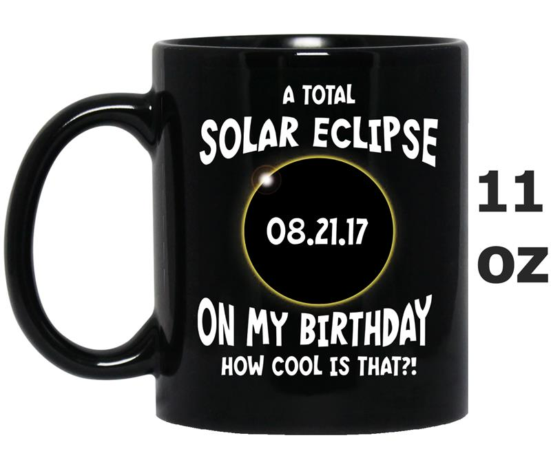 A Total Solar Eclipse on my Birthday  How Cool is That-Art-Mug OZ