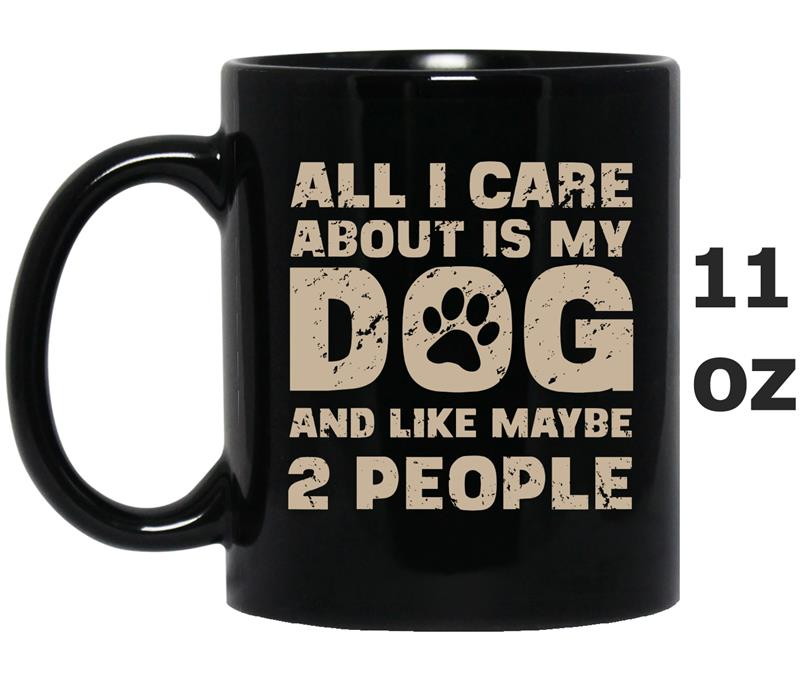 All I Care About Is My Dog And Like Maybe 2 People Funny Tee-TD-Mug OZ
