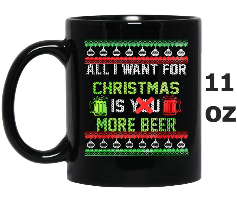 All I want for christmas is more beer ugly christmas -Art-Mug OZ