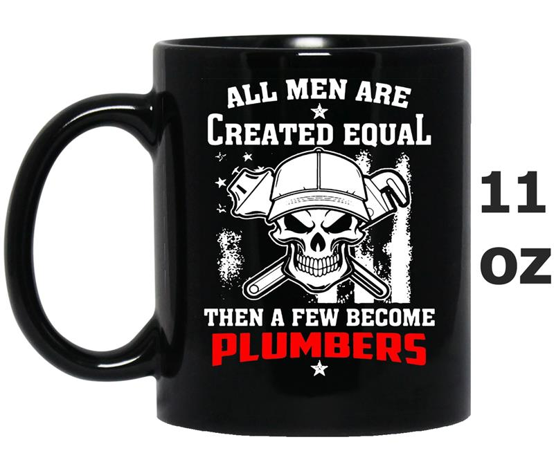 All Men Are Created Equal then a few become Plumbers -TD-Mug OZ