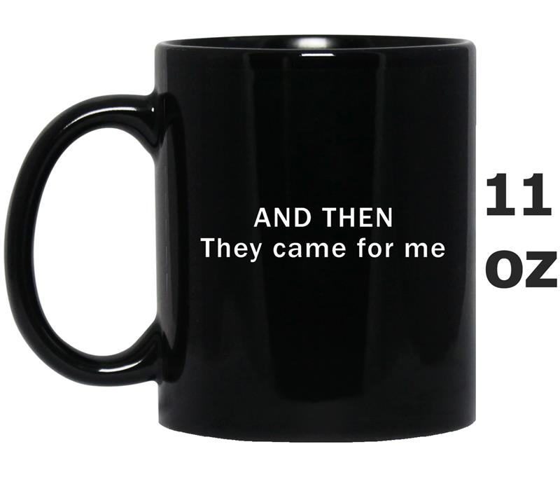 And Then They Came For Me -FL-Mug OZ