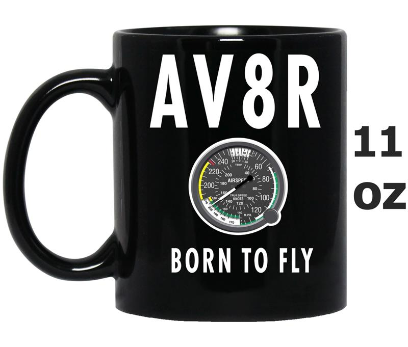 AV8R, Aviation, Cool , Pilot, Gift, Born To Fly-BN-Mug OZ
