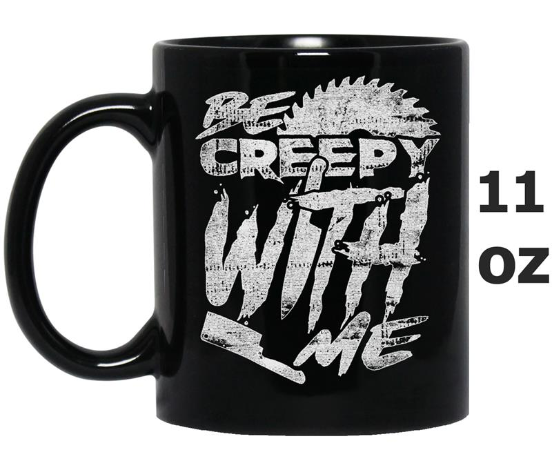 Be Creepy With Me-Mug OZ