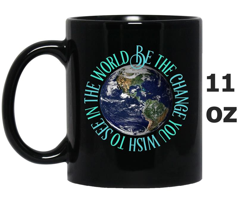 Be The Change You Wish to See in The World Around Earth-FL-Mug OZ