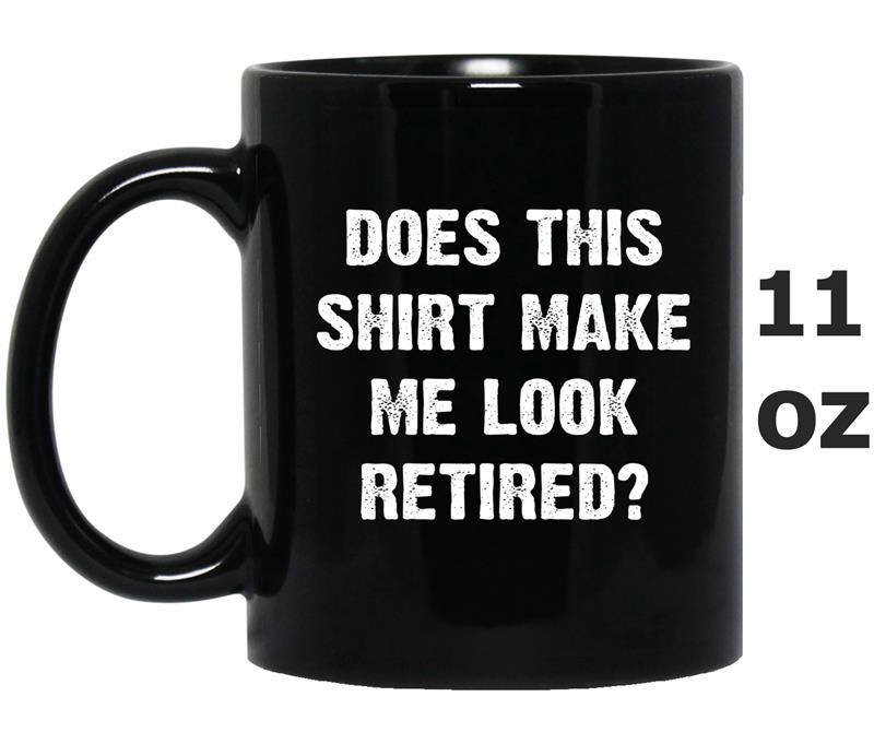 Does This  Make Me Look Retired Retirement -TH-Mug OZ