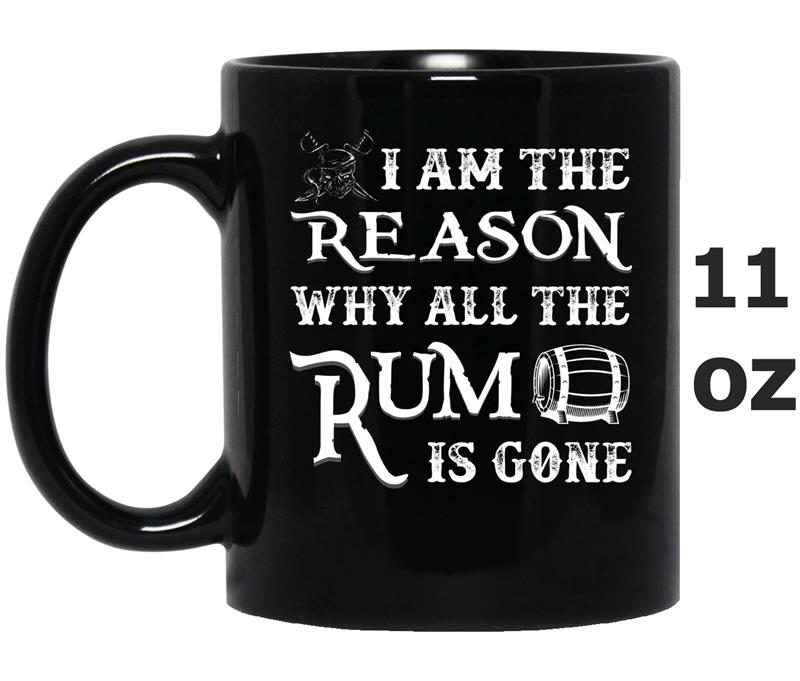 I Am The Reason Why All The Rum Is Gone-Mug OZ