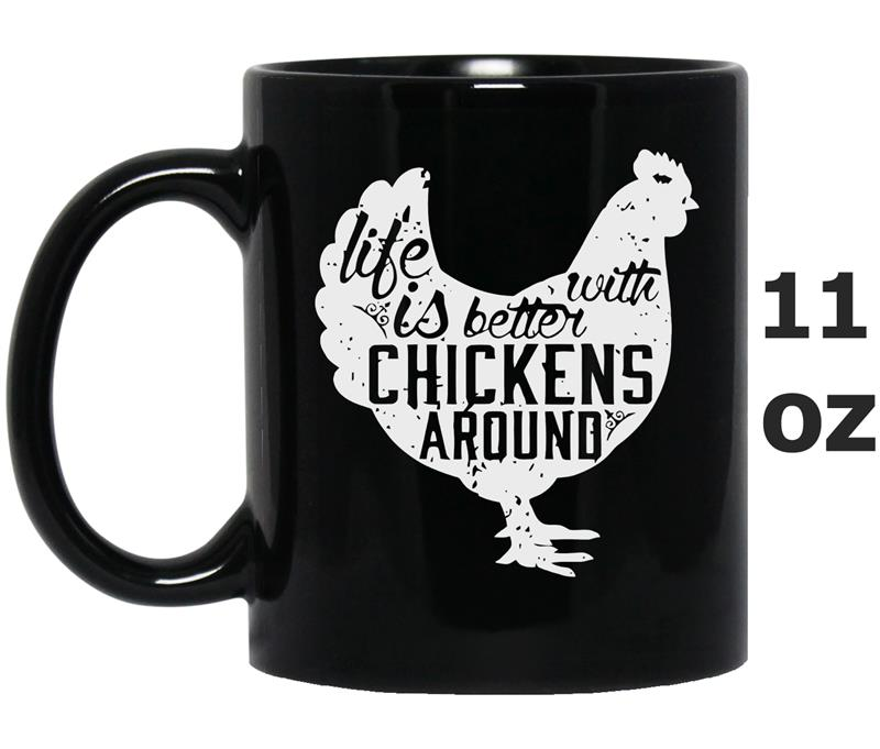 Life Is Better With Chickens Around -RT-Mug OZ