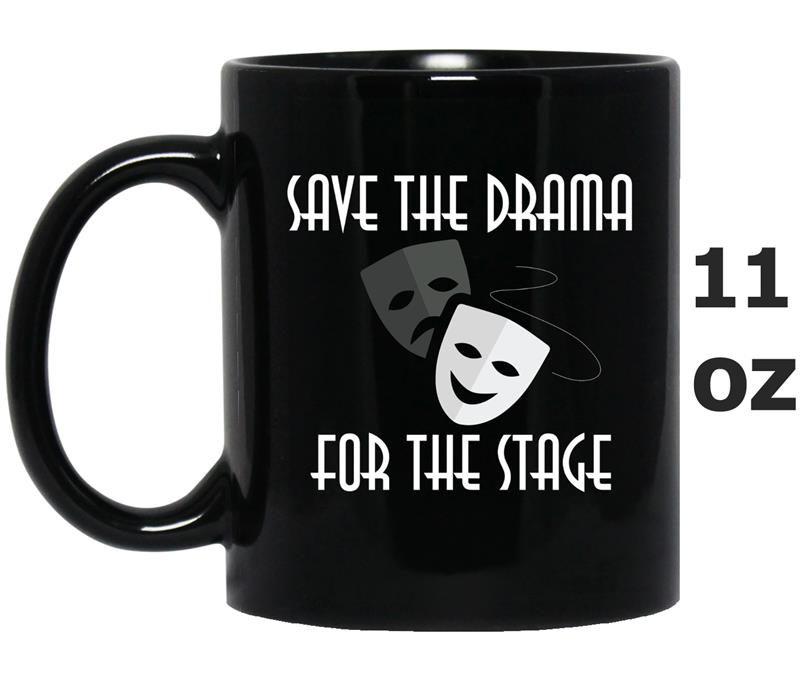 Save the Drama for the Stage  Musicals Theater Tee-TJ-Mug OZ