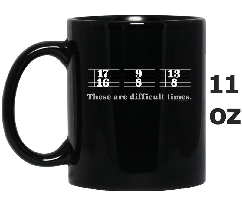 These Are Difficult Times Funny Music Joke -Mug OZ