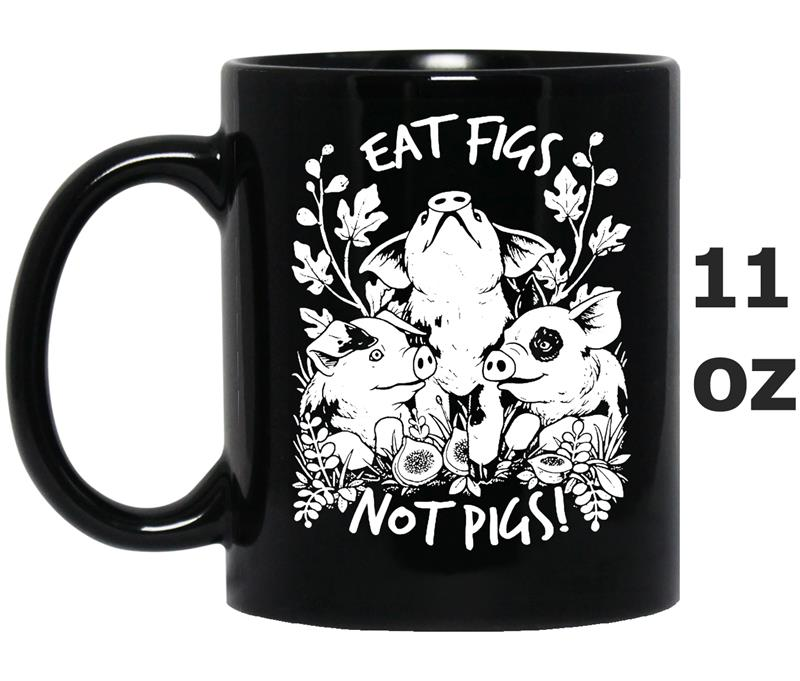 Vegan  Eat Figs Not Pig-Mug OZ