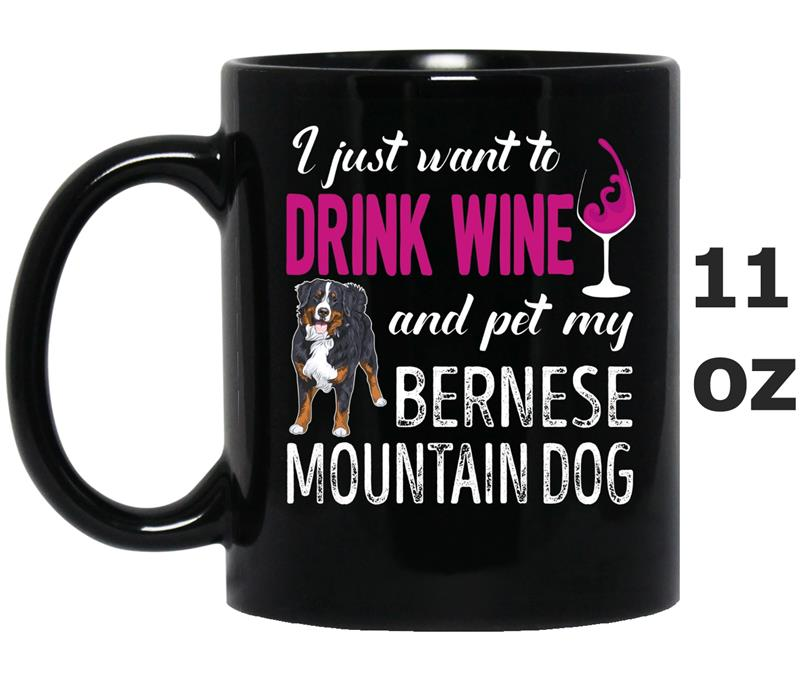 Want To Drink Wine And Pet My Bernese Mountain Dog-Mug OZ
