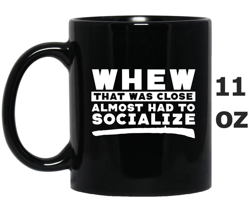 Whew That Was Close, Almost Had To Socialize -Art-Mug OZ