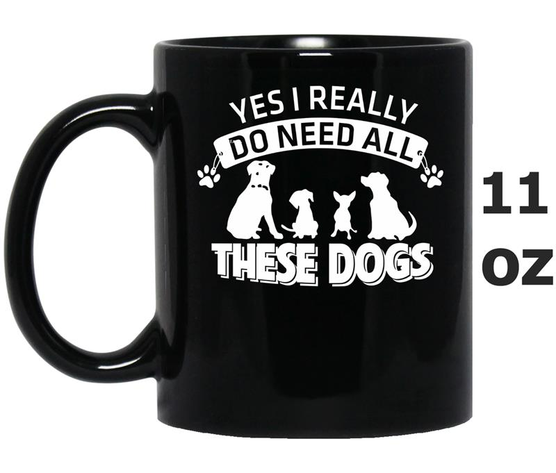 Yes I Really Do Need All These Dogs  Funny Dog-Mug OZ