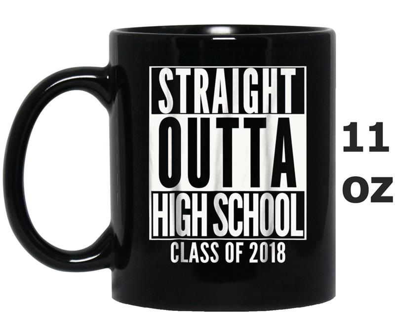 STRAIGHT OUTTA HIGH SCHOOL 2018 Grad Graduation  Gift Mug OZ