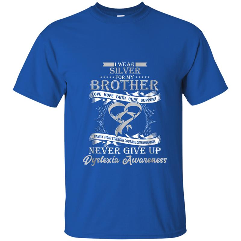 Dyslexia Awareness Silvers: Dyslexia Awareness I Wear Silver For My Brother T-shirt-mt